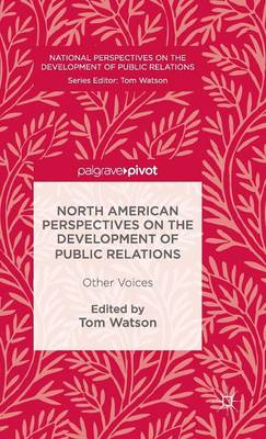 North American Perspectives on the Development of Public Relations: Other Voices - National Perspectives on the Development of Public Relations (Hardback)