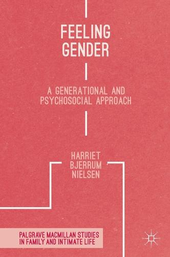 Feeling Gender: A Generational and Psychosocial Approach - Palgrave Macmillan Studies in Family and Intimate Life (Hardback)