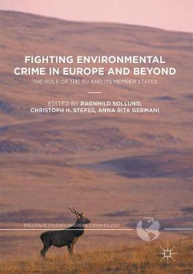 Fighting Environmental Crime in Europe and Beyond: The Role of the EU and Its Member States - Palgrave Studies in Green Criminology (Hardback)