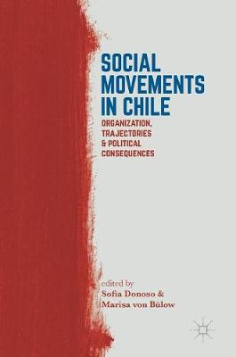 Social Movements in Chile: Organization, Trajectories, and Political Consequences (Hardback)