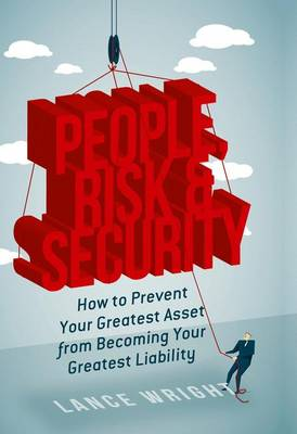 People, Risk, and Security: How to prevent your greatest asset from becoming your greatest liability (Hardback)