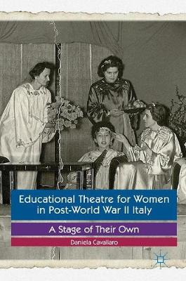 Educational Theatre for Women in Post-World War II Italy: A Stage of Their Own (Hardback)