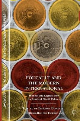 Foucault and the Modern International: Silences and Legacies for the Study of World Politics - The Sciences Po Series in International Relations and Political Economy (Hardback)
