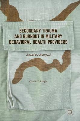 Secondary Trauma and Burnout in Military Behavioral Health Providers: Beyond the Battlefield (Hardback)