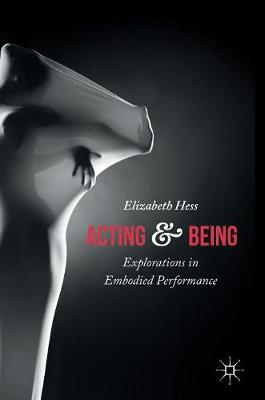 Acting and Being: Explorations in Embodied Performance (Hardback)