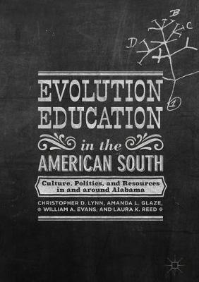 Evolution Education in the American South: Culture, Politics, and Resources in and around Alabama (Hardback)