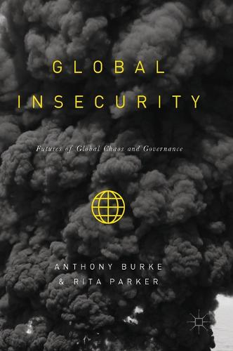 Global Insecurity: Futures of Global Chaos and Governance (Hardback)