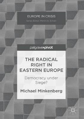 The Radical Right in Eastern Europe: Democracy under Siege? - Europe in Crisis (Hardback)