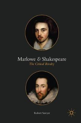 Marlowe and Shakespeare: The Critical Rivalry (Hardback)