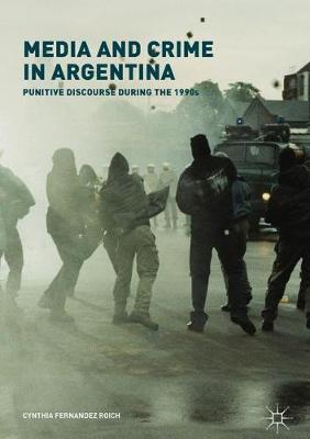 Media and Crime in Argentina: Punitive Discourse During the 1990s (Hardback)