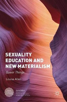 Sexuality Education and New Materialism: Queer Things - Queer Studies and Education (Hardback)