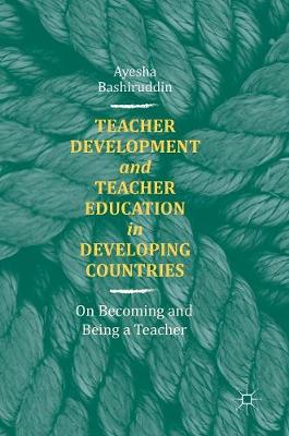 Teacher Development and Teacher Education in Developing Countries: On Becoming and Being a Teacher (Hardback)