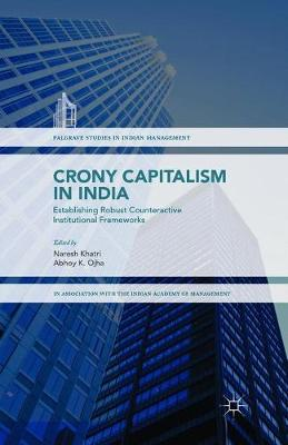 Crony Capitalism in India: Establishing Robust Counteractive Institutional Frameworks - Palgrave Studies in Indian Management (Paperback)