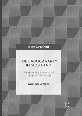 The Labour Party in Scotland: Religion, the Union, and the Irish Dimension (Paperback)