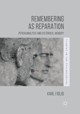 Remembering as Reparation: Psychoanalysis and Historical Memory - Studies in the Psychosocial (Paperback)