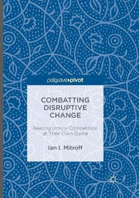 Combatting Disruptive Change: Beating Unruly Competition at Their Own Game (Paperback)