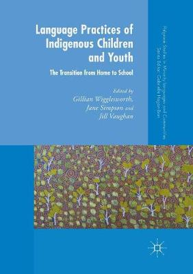 Language Practices of Indigenous Children and Youth: The Transition from Home to School - Palgrave Studies in Minority Languages and Communities (Paperback)