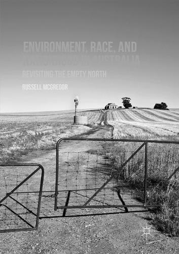 Environment, Race, and Nationhood in Australia: Revisiting the Empty North (Paperback)