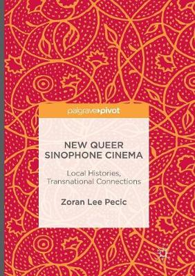 New Queer Sinophone Cinema: Local Histories, Transnational Connections (Paperback)