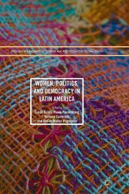 Women, Politics, and Democracy in Latin America - Crossing Boundaries of Gender and Politics in the Global South (Paperback)