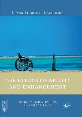 The Ethics of Ability and Enhancement - Jepson Studies in Leadership (Paperback)