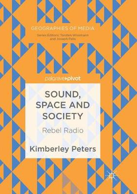 Sound, Space and Society: Rebel Radio - Geographies of Media (Paperback)