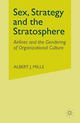 Sex, Strategy and the Stratosphere: Airlines and the Gendering of Organizational Culture (Paperback)