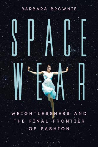 Spacewear: Weightlessness and the Final Frontier of Fashion (Hardback)
