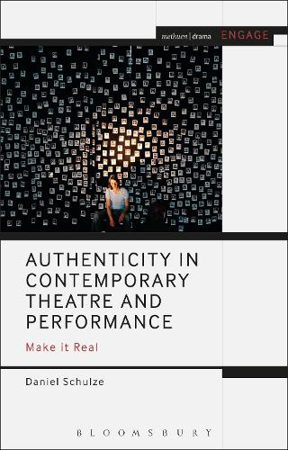 Authenticity in Contemporary Theatre and Performance: Make it Real - Methuen Drama Engage (Hardback)