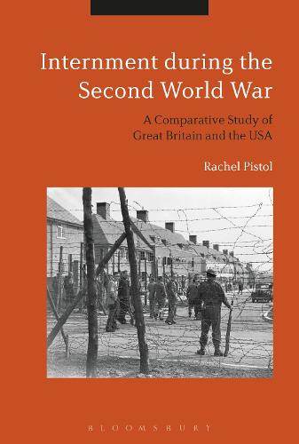 Internment during the Second World War: A Comparative Study of Great Britain and the USA (Hardback)
