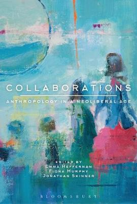 Collaborations: Anthropology in a Neoliberal Age (Hardback)