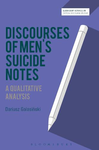 Discourses of Men's Suicide Notes: A Qualitative Analysis - Bloomsbury Advances in Critical Discourse Studies (Hardback)
