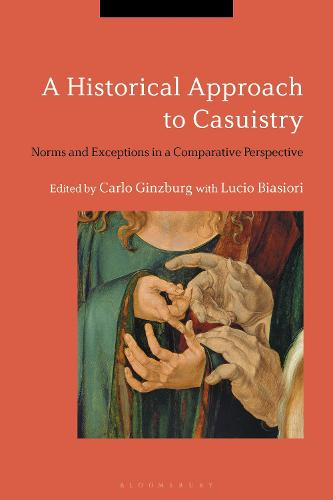 A Historical Approach to Casuistry: Norms and Exceptions in a Comparative Perspective (Hardback)