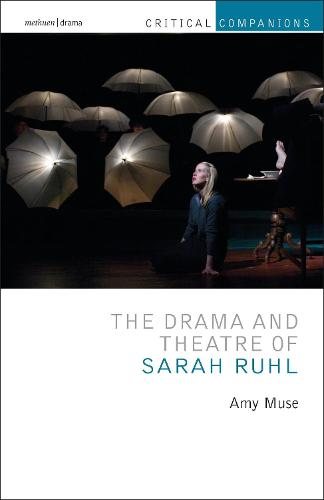 The Drama and Theatre of Sarah Ruhl - Critical Companions (Hardback)