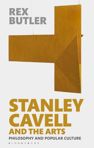 Stanley Cavell and the Arts: Philosophy and Popular Culture (Hardback)