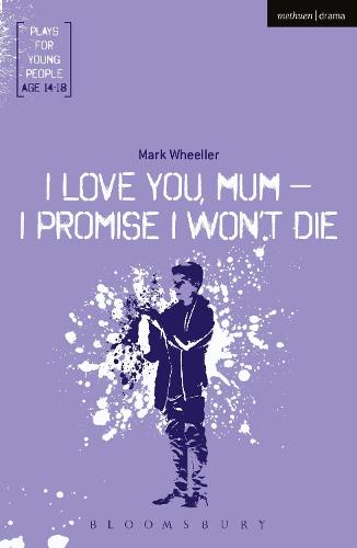 I Love You, Mum - I Promise I Won't Die - Plays for Young People (Paperback)