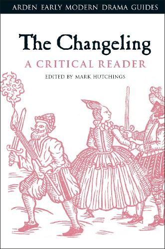 The Changeling: A Critical Reader - Arden Early Modern Drama Guides (Hardback)
