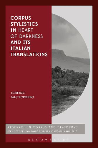 Corpus Stylistics in Heart of Darkness and its Italian Translations - Corpus and Discourse (Hardback)