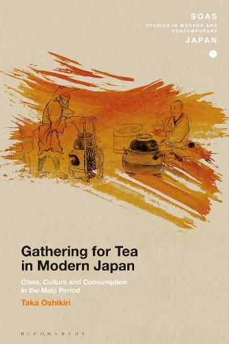 Gathering for Tea in Modern Japan: Class, Culture and Consumption in the Meiji Period - SOAS Studies in Modern and Contemporary Japan (Hardback)