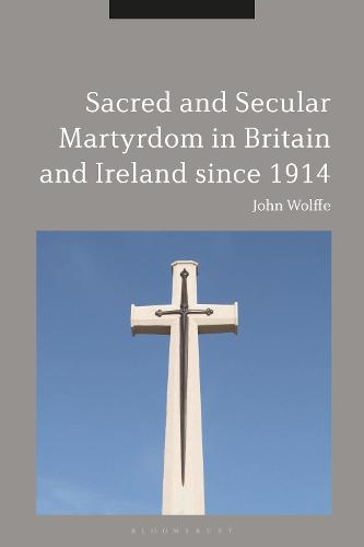 Sacred and Secular Martyrdom in Britain and Ireland since 1914 (Hardback)