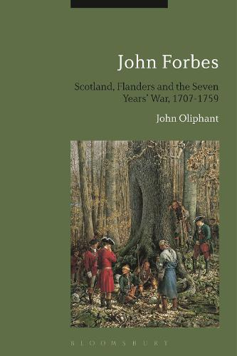 John Forbes: Scotland, Flanders and the Seven Years' War, 1707-1759 (Paperback)