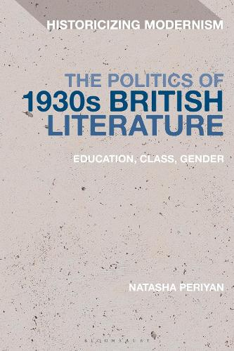 The Politics of 1930s British Literature: Education, Class, Gender - Historicizing Modernism (Hardback)