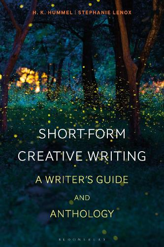 Short-Form Creative Writing: A Writer's Guide and Anthology - Bloomsbury Writers' Guides and Anthologies (Paperback)