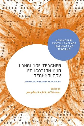 Language Teacher Education and Technology: Approaches and Practices - Advances in Digital Language Learning and Teaching (Hardback)