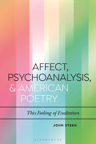 Affect, Psychoanalysis, and American Poetry: This Feeling of Exaltation - Bloomsbury Studies in Critical Poetics (Hardback)
