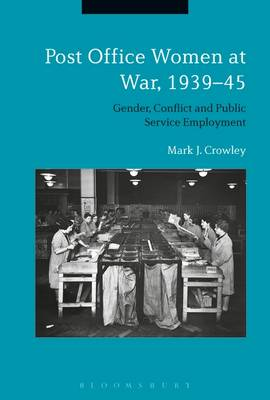 Post Office Women at War, 1939-45: Gender, Conflict and Public Service Employment (Hardback)