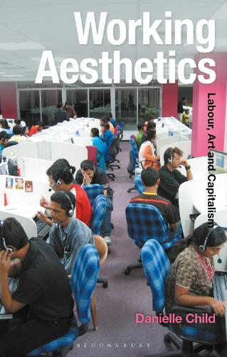 Working Aesthetics: Labour, Art and Capitalism - Radical Aesthetics-Radical Art (Paperback)