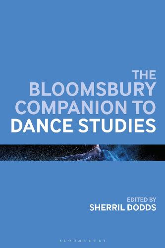 The Bloomsbury Companion to Dance Studies - Bloomsbury Companions (Hardback)