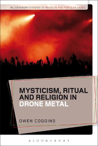 Mysticism, Ritual and Religion in Drone Metal - Bloomsbury Studies in Religion and Popular Music (Hardback)