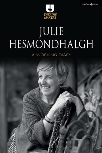 Julie Hesmondhalgh: A Working Diary - Theatre Makers (Paperback)
